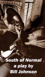 Bill Johnson's cover for his play, South of Normal.